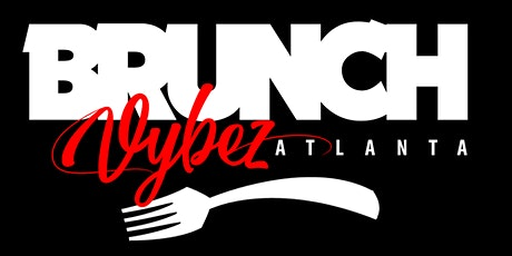 Brunch Vybez Atlanta | Every Sunday (12pm - 9pm) tickets