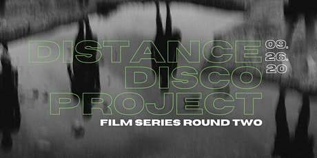 Distance Disco Project: Film Series Round Two tickets