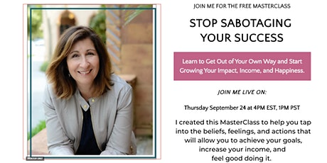 Stop Sabotaging Your Success- Get Out Of Your Own Way and Get What You Want tickets