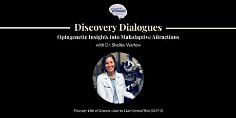 Discovery Dialogues: Optogenetic Insights into Maladaptive Attractions tickets
