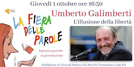 Umberto Galimberti, L'illusione della libertà biglietti