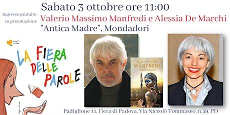 """Valerio Massimo Manfredi e Alessia De Marchi, """"Antica Madre"""" Mondadori biglietti"""