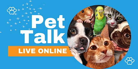 Pet Talk - Discuss Your Pets' Wellbeing With Our Guest Vets And Experts tickets
