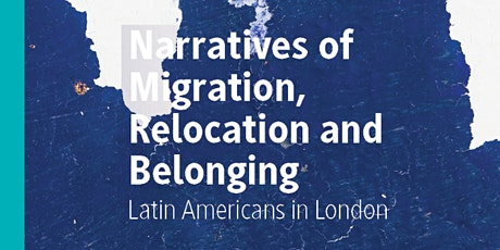 Narratives of Migration, Relocation and Belonging - London Latin Americans tickets