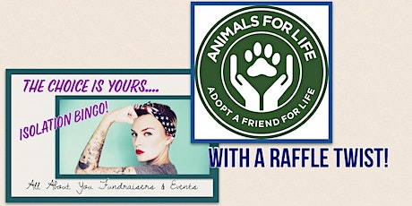 YOUR CHOICE Isolation Bingo & Raffle to benefit Animals For Life Rescue tickets