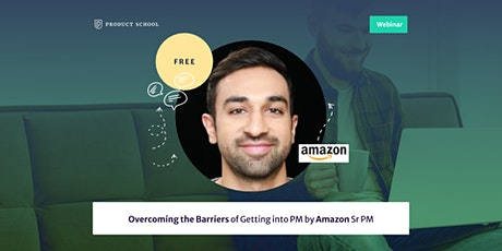 Webinar: Overcoming the Barriers of Getting into PM by Amazon Sr PM tickets