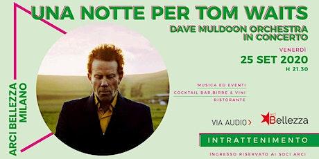 Omaggio a Tom Waits w/ Dave Muldoon biglietti