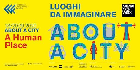 LUOGHI DA IMMAGINARE | ABOUT A CITY 2020 biglietti