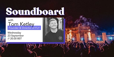 Soundboarding with Tom Ketley, FLY Events and FLY Open Air Festival tickets