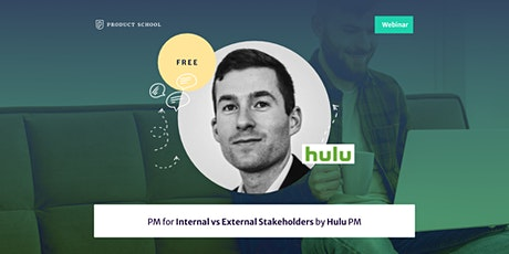 Webinar: PM for Internal vs External Stakeholders by Hulu PM tickets