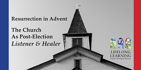 Resurrection in Advent: The Church as Post-Election Listener and Healer tickets