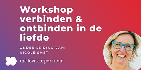 The Love Corporation | Workshop verbinden en ontbinden | Nicole Smet tickets