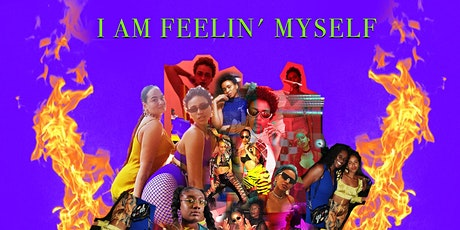 I AM FEELIN' MYSELF tickets
