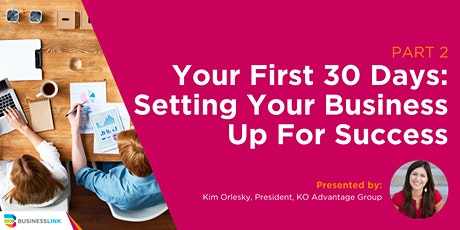 Your First 30 Days: Setting Your Business Up For Success  - Part 2/4 tickets