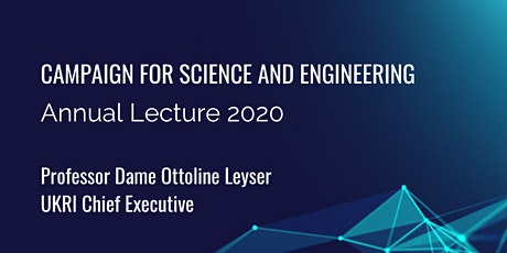 CaSE Annual Lecture 2020 with the Chief Executive of UKRI tickets