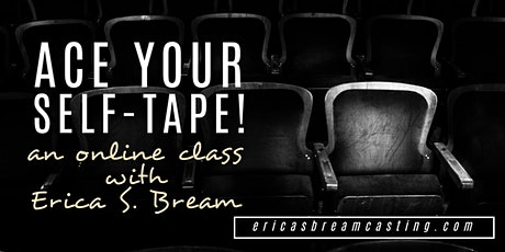 ACE YOUR SELF-TAPE - A THREE-WEEK ONLINE CLASS! tickets
