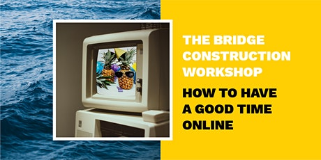 Bridge Construction Workshop – how to have a good time online tickets
