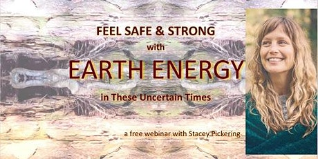 Feel Safe & Strong with Earth Energy in These Uncertain Times tickets