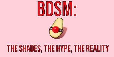BDSM: The Shades, The Hype, The Reality