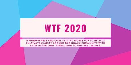 WTF 2020: A Mindfulness & Goal Setting Workshop tickets