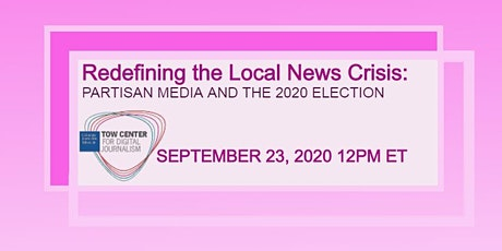 Redefining the Local News Crisis: Partisan Media and the 2020 Election tickets