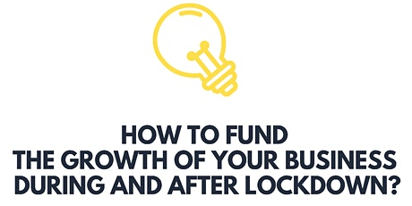 How To Fund The Growth Of Your Business During And After Lockdown? tickets