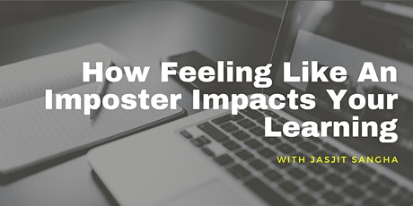 How Feeling Like An Imposter Impacts Your Learning with Jasjit Sangha tickets