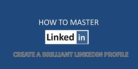 How To Create A Brilliant LinkedIn Profile .. tickets
