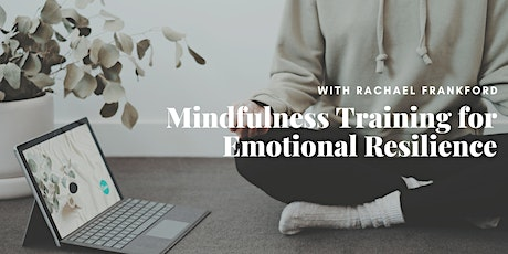 Mindfulness Training for Emotional Resilience with Rachael Frankford tickets