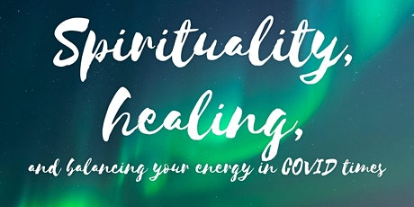 Spirituality, healing and balancing your energy in COVID times tickets