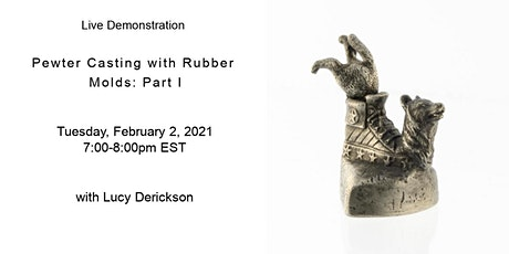 Live Demonstration: Pewter Casting with Rubber Molds- Part I tickets