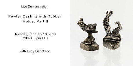 Live Demonstration: Pewter Casting with Rubber Molds- Part II tickets