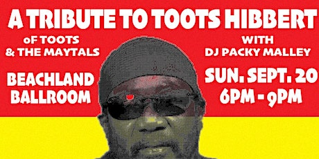 A Tribute to Toots Hibbert (Toots & the Maytals) with DJ Packy Malley tickets