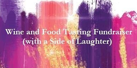 Wine and Food Tasting Fundraiser (with a Side of Laughter) tickets