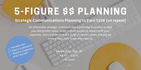 5-Figure Planning: Strategic Communications Planning to Earn $10K+ tickets