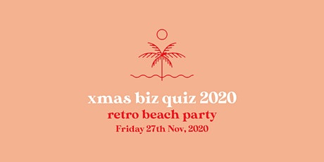 End of Year Xmas Biz Quiz – Retro Beach Party! tickets