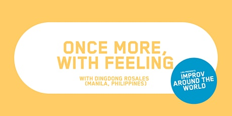 IMPROV AROUND THE WORLD - Once More with Feeling (workshop from  Manila) tickets