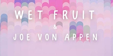 Wet Fruit & Joe von Appen tickets