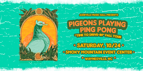 SAT Asheville Music Hall presents Pigeons Playing Ping Pong [DRIVE IN SHOW] tickets