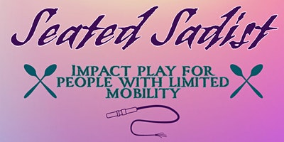 Seated Sadist – BDSM Impact Play for People with Limited Mobility