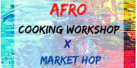 Afro cooking workshop x market hop hosted by Travelling Dishes tickets