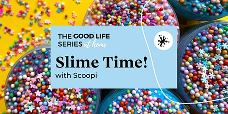 The Good Life Series at home: Slime Time tickets