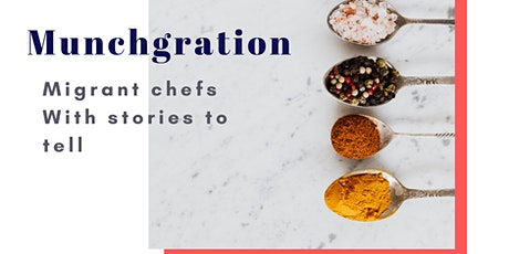 Munchgration- Migrant Chefs with Stories to Tell tickets