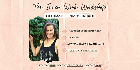 "The Inner Work Workshop- ""Self Image Breakthrough"" tickets"
