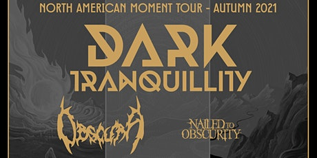 DARK TRANQUILITY w/ OBSCURA | NAILED TO OBSCURITY tickets