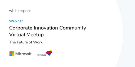 Corporate Innovation Community Virtual Meetup - The Future of Work tickets
