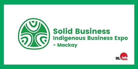 Solid Business: Indigenous Small Business Expo Mackay tickets