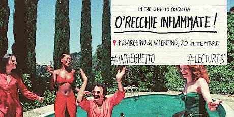 Ghetto Lectures: O'Recchie Infiammate biglietti