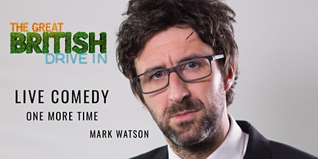 LIVE -  MARK WATSON - The FINAL Great Comedy Drive In (Doors open 16:00PM) tickets