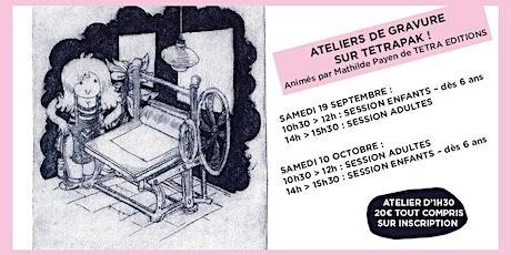Atelier de gravure sur Tetrapak - Adulte + enfants tickets
